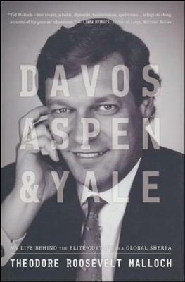 Davos, Aspen, & Yale: My Life Behind the Elite Curtain as a Global Sherpa  -     By: Theodore Roosevelt Malloch