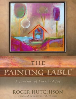 The Painting Table: A Journal of Loss and Joy  -     By: Roger Hutchison