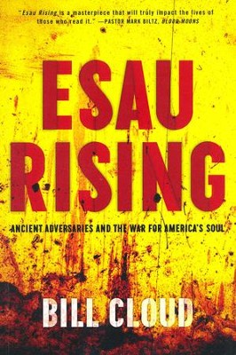 Esau Rising: Ancient Adversaries and the War for America's Soul  -     By: Bill Cloud