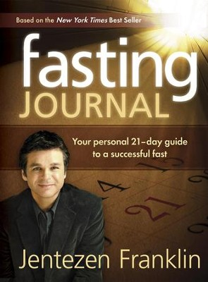 Fasting Journal: Your personal 21 day guide to a successful fast - eBook  -     By: Jentezen Franklin