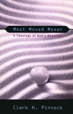 Most Moved Mover: A Theology of God's Openness   -     By: Clark H. Pinnock