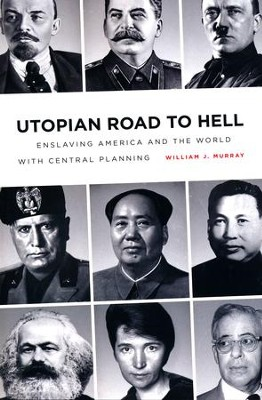 Utopian Road To Hell: Enslaving America and the World with Central Planning  -     By: William J. Murray
