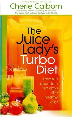 The Juice Lady's Turbo Diet: Lose ten pounds in ten days-the healthy way! - eBook  -     By: Cherie Calbom