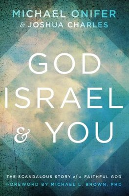 God, Israel & You: The Scandalous Story of a Faithful God  -     By: Michael Onifer, Joshua Charles