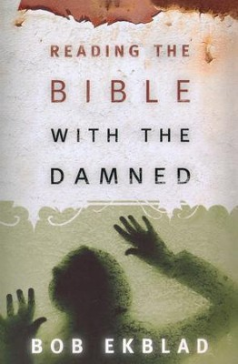 Reading the Bible with the Damned  -     By: Bob Ekland