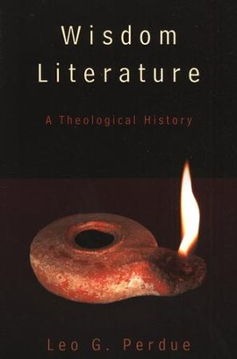 Wisdom Literature: A Theological History  -     By: Leo G. Perdue
