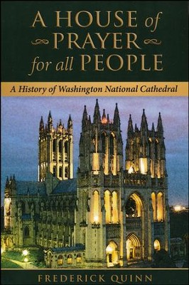 A House of Prayer for All People: A History of the Washington National Cathedral  -     By: Frederick Quinn