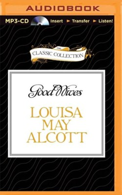 Good Wives - unabridged audio book on CD  -     Narrated By: Lorelei King     By: Louisa May Alcott