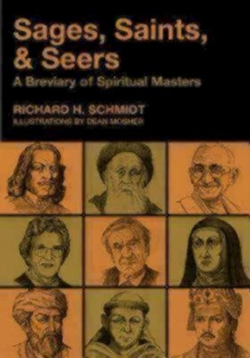 Sages, Saints, & Seers: A Breviary of Spiritual Masters  -     By: Richard H. Schmidt