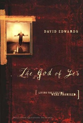 The God of Yes: Living the Life You Were Promised   -     By: David Edwards