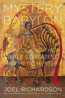 Mystery Babylon: Unlocking the Bible's Greatest Prophetic Mystery  -     By: Joel Richardson