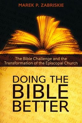Doing the Bible Better: The Bible Challenge and the Transformation of the Episcopal Church  -     By: Marek P. Zabriskie