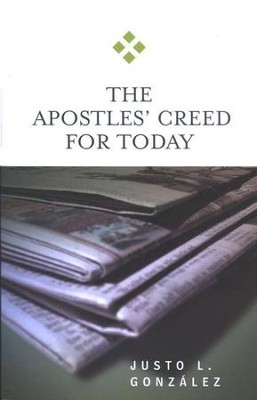 The Apostles' Creed for Today  -     By: Justo L. Gonzalez