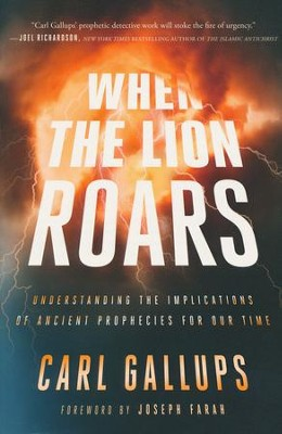 When the Lion Roars: Understanding the Implications of Ancient Prophecies for Our Time  -     By: Carl Gallups