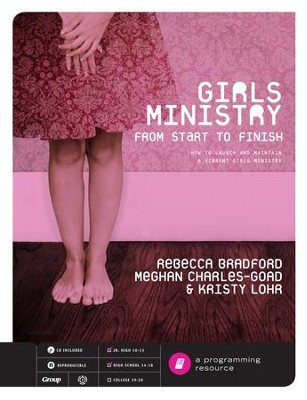 Girls Ministry from Start to Finish - PDF Download  [Download] -     By: Rebecca Bradford, Meghan Charles-Goad, Kristy Lohr