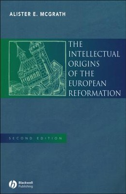 The Intellectual Origins of the European Reformation, Second Edition  -     By: Alister E. McGrath