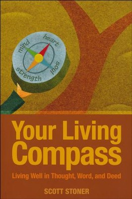 Your Living Compass: Living Well in Thought, Word, and Deed  -     By: Scott Stoner