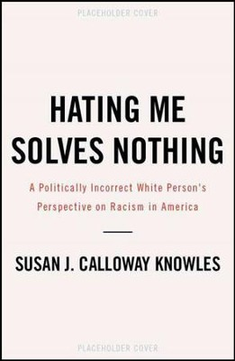 Hating Me Solves Nothing  -     By: Susan Knowles