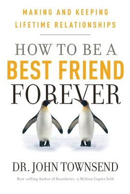 How to Be a Best Friend Forever: Making and Keeping Lifetime Relationships - eBook  -     By: Dr. John Townsend