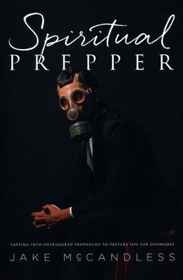 Spiritual Prepper: Tapping into Overlooked Prophecies to Prepare You for Doomsday  -     By: Jake McCandless
