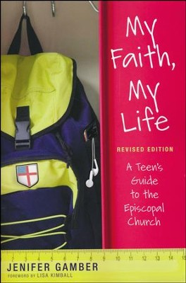 My Faith, My Life, Revised Edition: A Teen's Guide to the Episcopal Church - revised edition  -     By: Jenifer Gamber