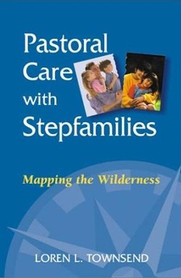 Pastoral Care with Stepfamilies: Mapping the Wilderness  -     By: Loren L. Townsend