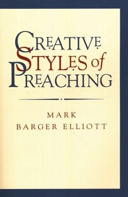 Creative Styles of Preaching   -     By: Mark Barger Elliott