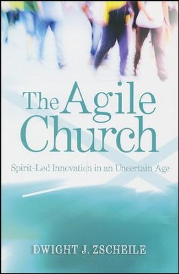 The Agile Church: Spirit-Led Innovation in an Uncertain Age  -     By: Dwight J. Zscheile