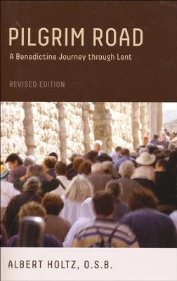 Pilgrim Road: A Benedictine Journey through Lent - revised edition  -     By: Albert Holtz O.S.B.