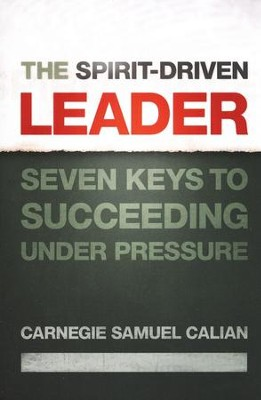 The Spirit-Driven Leader: Seven Keys to Succeeding Under Pressure  -     By: Carnegie Samuel Calian