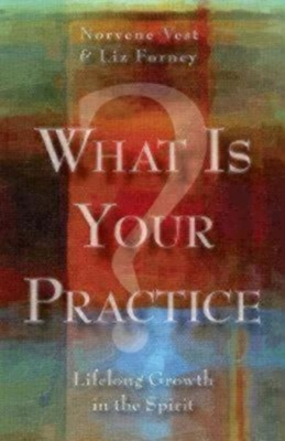What Is Your Practice?: Lifelong Growth in the Spirit  -     By: Norvene Vest, Liz Forney