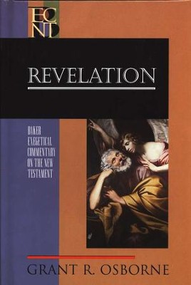 Revelation: Baker Exegetical Commentary on the New Testament [BECNT]  -     By: Grant R. Osborne