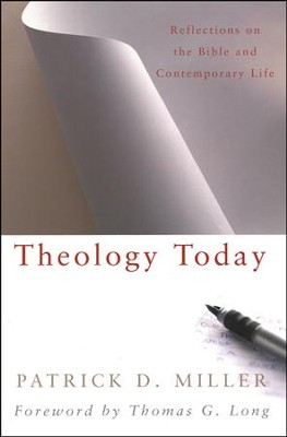 Theology Today: Reflections on the Bible and Contemporary Life  -     By: Patrick D. Miller