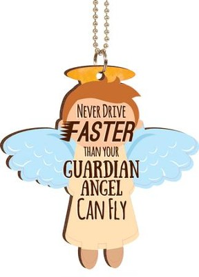 Never Drive Faster Than Your Guardian Angel Can Fly Car Charm  -