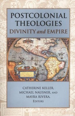 Postcolonial Theologies: Divinity and Empire  -     Edited By: Catherine Keller, Michael Nausner     By: Edited by C. Keller, M. Nausner & M. Rivera