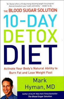 The Blood Sugar Solution 10-Day Detox Diet: Activate Your Body's Natural Ability to Burn Fat and Lose Weight Fast  -     By: Mark Hyman