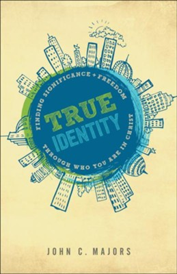 True Identity: Finding Significance & Freedom Through Who You Are in Christ  -     By: John C. Majors