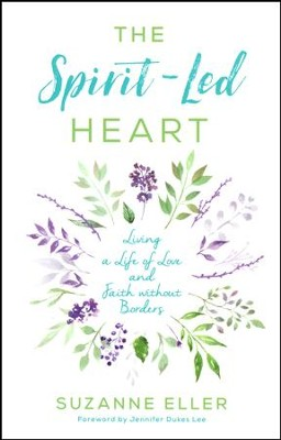 The Spirit-Led Heart: Living a Life of Love and Faith without Borders  -     By: Suzanne Eller