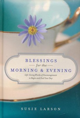 Blessings for the Morning & Evening: Life-Giving Words of Encouragement to Begin and End Your Day  -     By: Susie Larson
