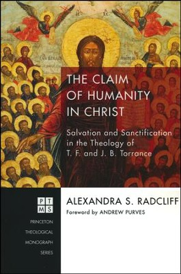 The Claim of Humanity in Christ: Salvation and Sanctification in the Theology of T. F. and J. B. Torrence  -     By: Alexandra S. Radcliff