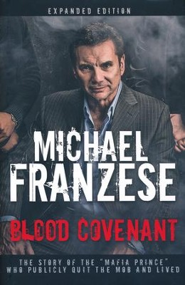 Blood Covenant: The Story of the Mafia Prince Who Publicly Quit the Mob and Lived, Expanded Edition  -     By: Michael Franzese