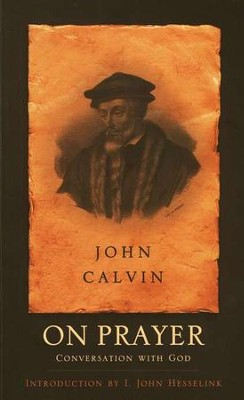 On Prayer: Conversations with God  -     By: John Calvin