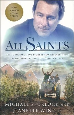 All Saints: The Surprising Story of How Refugees from Burma Brought Life to a Dying Church  -     By: Michael Spurlock, Jeanette Windle