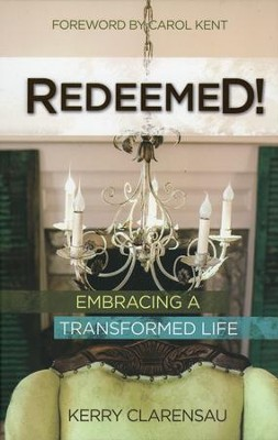 Redeemed! Embracing a Transformed Life   -     By: Kerry Clarensau