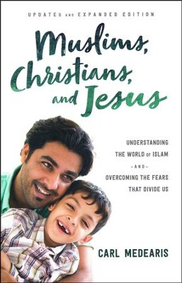 Muslims, Christians, and Jesus, updated and expanded: Understanding the World of Islam and Overcoming the Fears That Divide Us  -     By: Carl Medearis