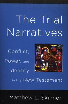 The Trial Narratives: Conflict, Power, and Identity in the New Testament  -     By: Matthew Skinner
