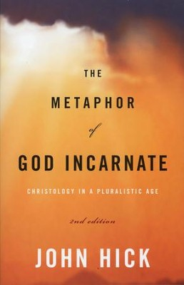 The Metaphor of God Incarnate: Christology in a Pluralistic Age, 2nd Edition  -     By: John Hick