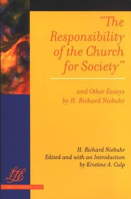 The Responsibility of the Church for Society and Other Essays  -     By: H. Richard Niebuhr, Kristine A. Culp