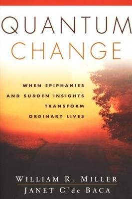 Quantum Change: When Epiphanies & Sudden Insights Transform Ordinary Lives  -     By: William R. Miller, Janet C'de Baca