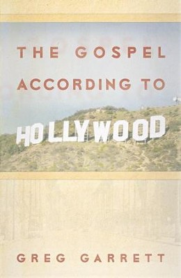 The Gospel According to Hollywood  -     By: Greg Garrett